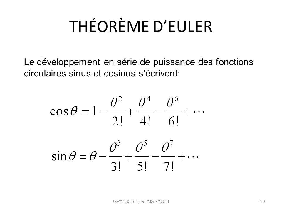 THÉORÈME DEULER GPA535. (C) R. AISSAOUI18 Le développement en série de puissance des fonctions circulaires sinus et cosinus sécrivent: