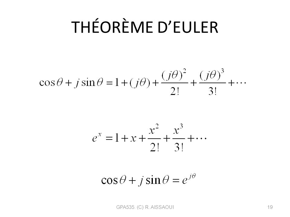 THÉORÈME DEULER GPA535. (C) R. AISSAOUI19 Or on sait que la fonction e x se développe par Alors le théorème dEuler: