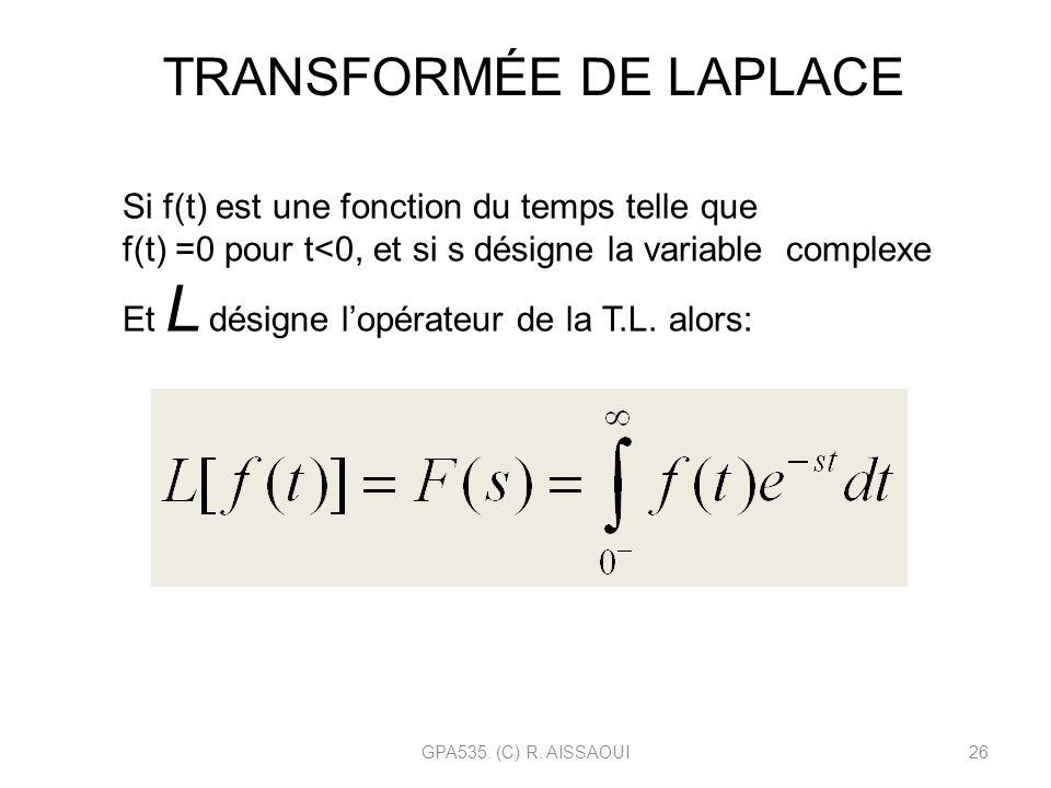 GPA535. (C) R. AISSAOUI26 TRANSFORMÉE DE LAPLACE Si f(t) est une fonction du temps telle que f(t) =0 pour t<0, et si s désigne la variable complexe Et