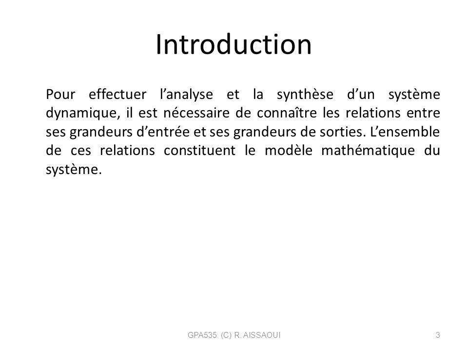 Introduction Pour effectuer lanalyse et la synthèse dun système dynamique, il est nécessaire de connaître les relations entre ses grandeurs dentrée et