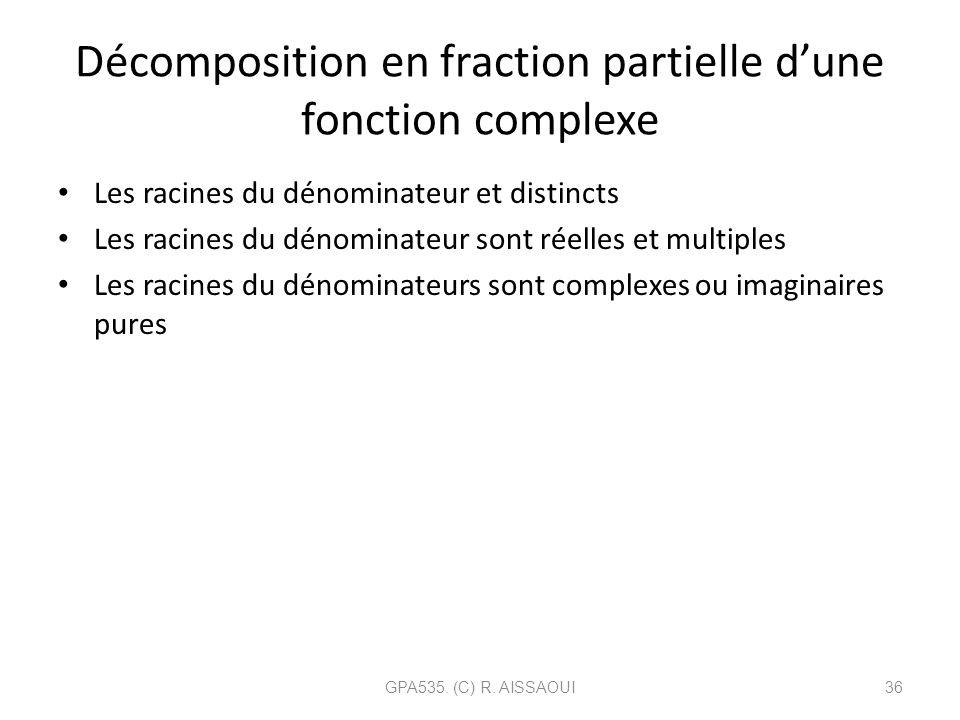 Décomposition en fraction partielle dune fonction complexe Les racines du dénominateur et distincts Les racines du dénominateur sont réelles et multip
