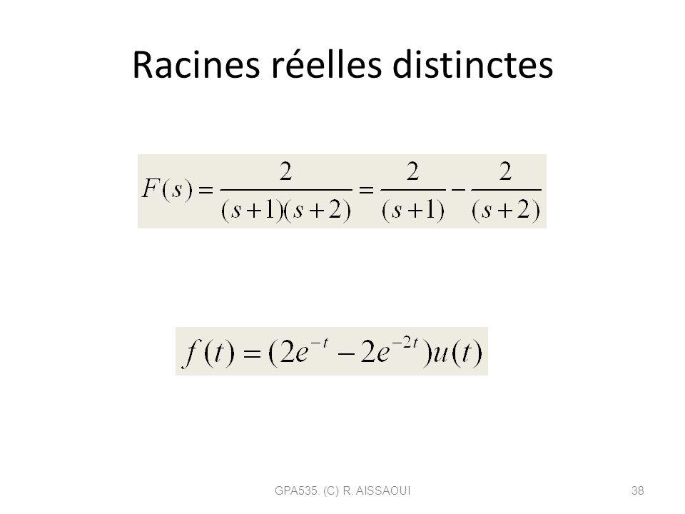 Racines réelles distinctes GPA535. (C) R. AISSAOUI38 La décomposition nous permet de retrouver grâce au tableau 2.1 la réponse temporelle f(t)