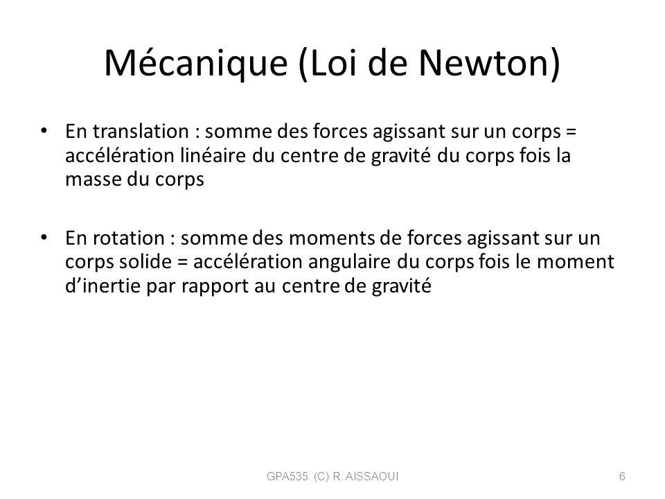 Mécanique (Loi de Newton) En translation : somme des forces agissant sur un corps = accélération linéaire du centre de gravité du corps fois la masse