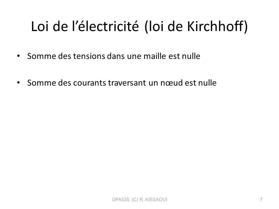 Loi de lélectricité (loi de Kirchhoff) Somme des tensions dans une maille est nulle Somme des courants traversant un nœud est nulle GPA535. (C) R. AIS