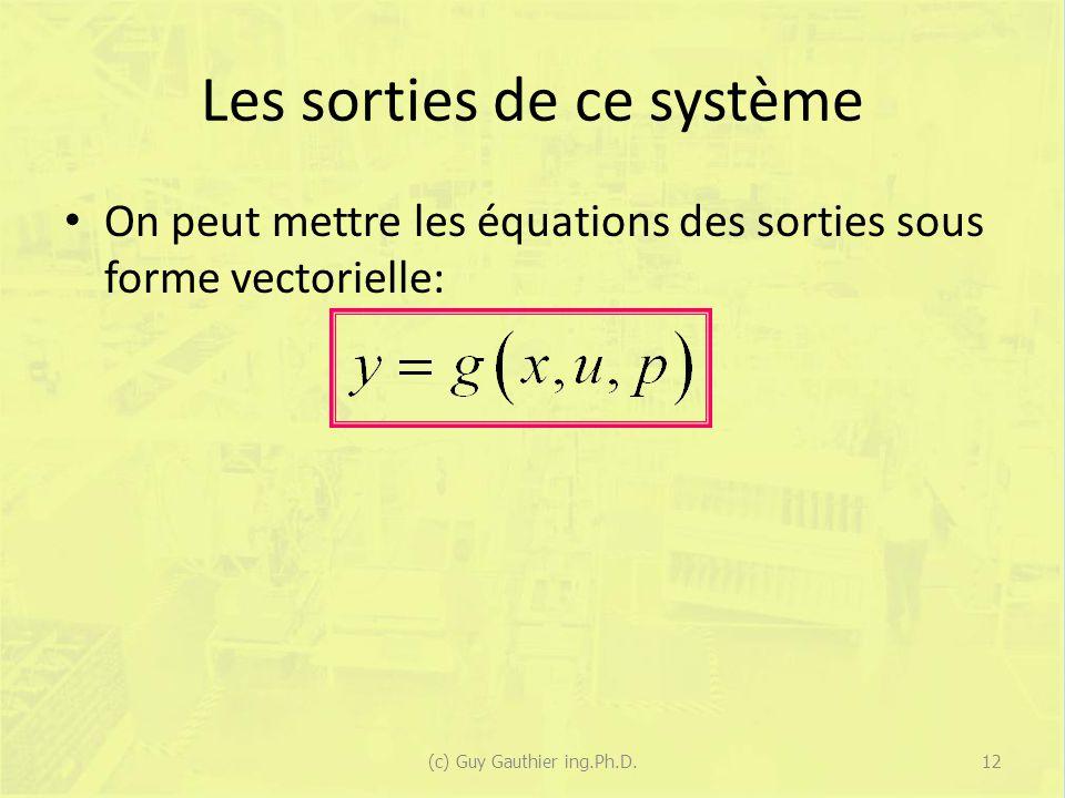 Les sorties de ce système On peut mettre les équations des sorties sous forme vectorielle: (c) Guy Gauthier ing.Ph.D.12
