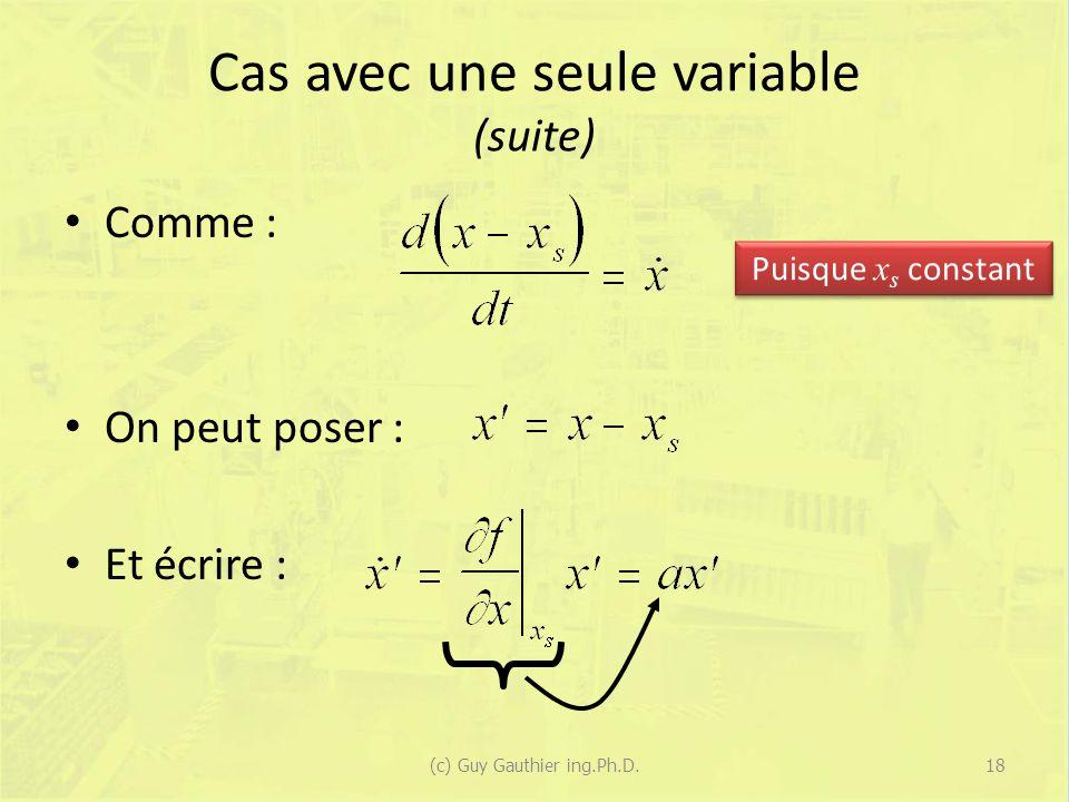 Cas avec une seule variable (suite) Comme : On peut poser : Et écrire : Puisque x s constant 18(c) Guy Gauthier ing.Ph.D.
