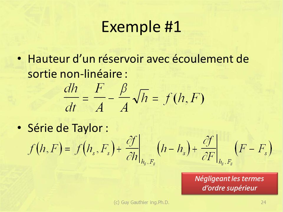 Exemple #1 Hauteur dun réservoir avec écoulement de sortie non-linéaire : Série de Taylor : Négligeant les termes dordre supérieur 24(c) Guy Gauthier ing.Ph.D.