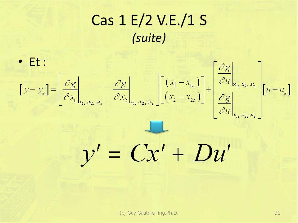 Cas 1 E/2 V.E./1 S (suite) Et : 31(c) Guy Gauthier ing.Ph.D.