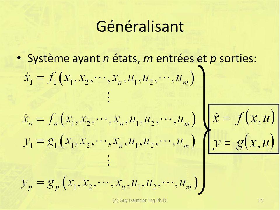 Généralisant Système ayant n états, m entrées et p sorties: 35(c) Guy Gauthier ing.Ph.D.