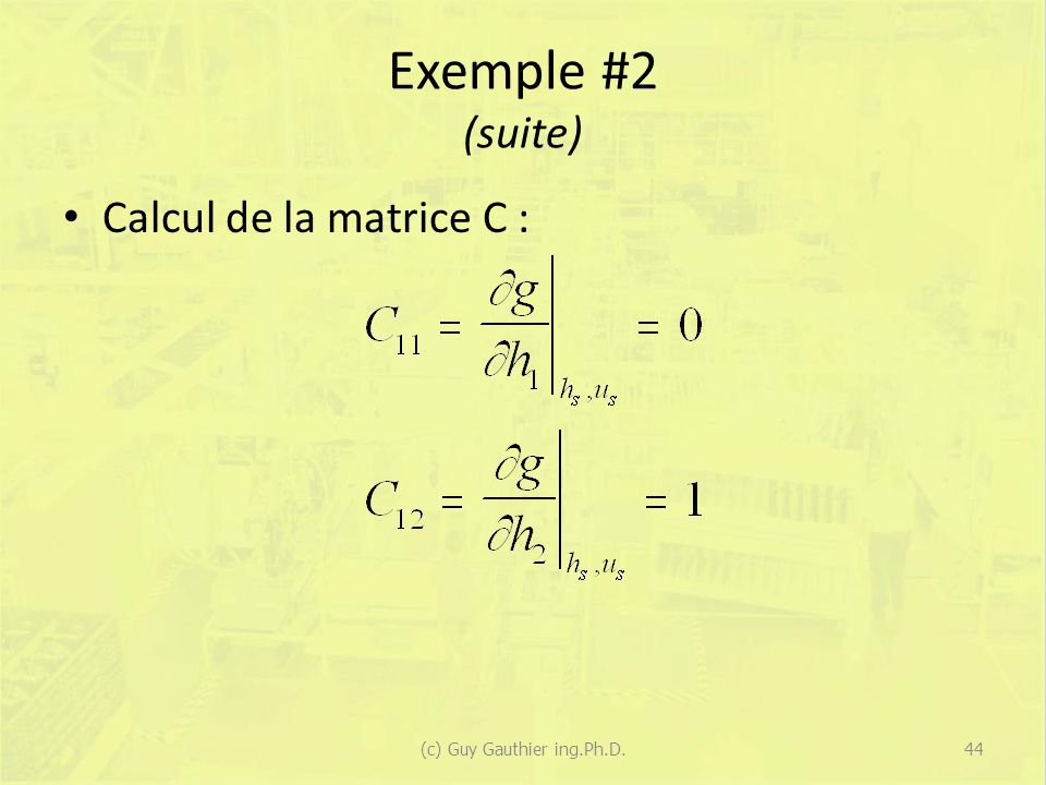 Exemple #2 (suite) Calcul de la matrice C : 44(c) Guy Gauthier ing.Ph.D.