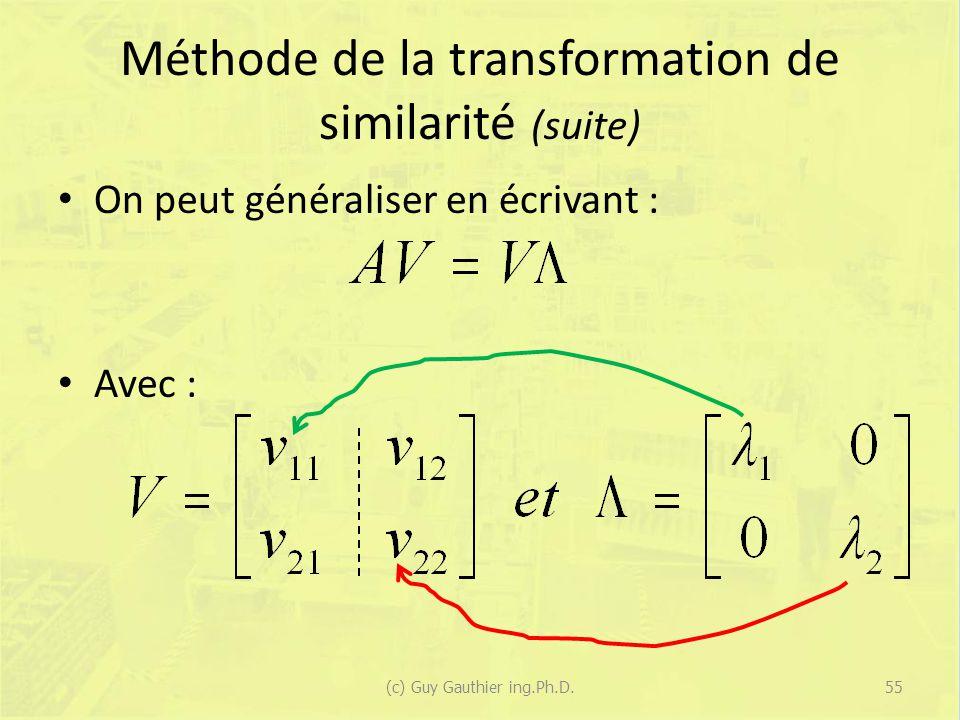 Méthode de la transformation de similarité (suite) On peut généraliser en écrivant : Avec : 55(c) Guy Gauthier ing.Ph.D.