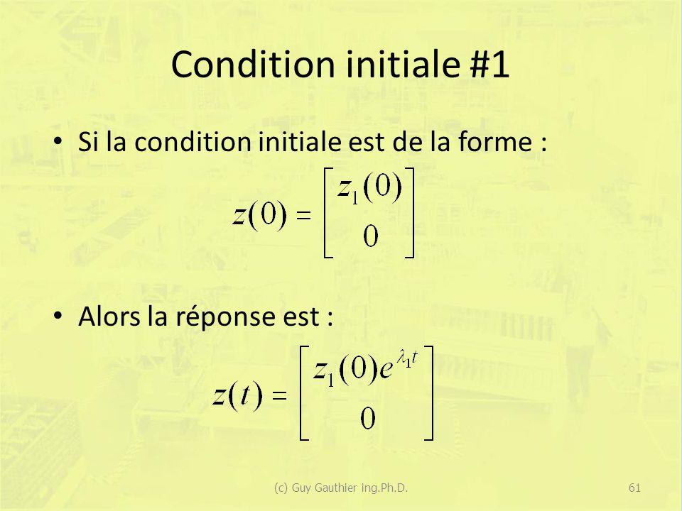 Condition initiale #1 Si la condition initiale est de la forme : Alors la réponse est : 61(c) Guy Gauthier ing.Ph.D.