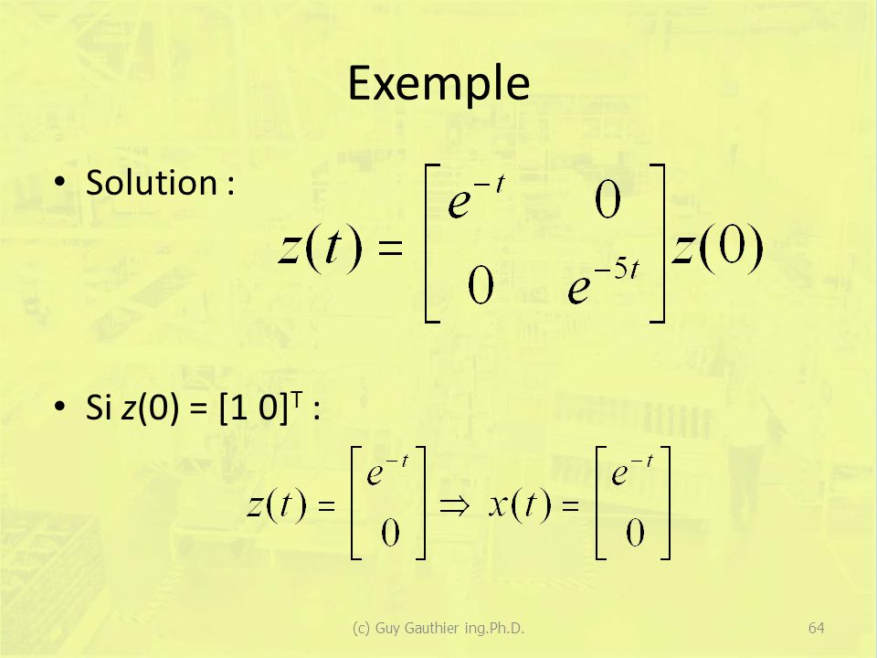 Exemple Solution : Si z(0) = [1 0] T : 64(c) Guy Gauthier ing.Ph.D.