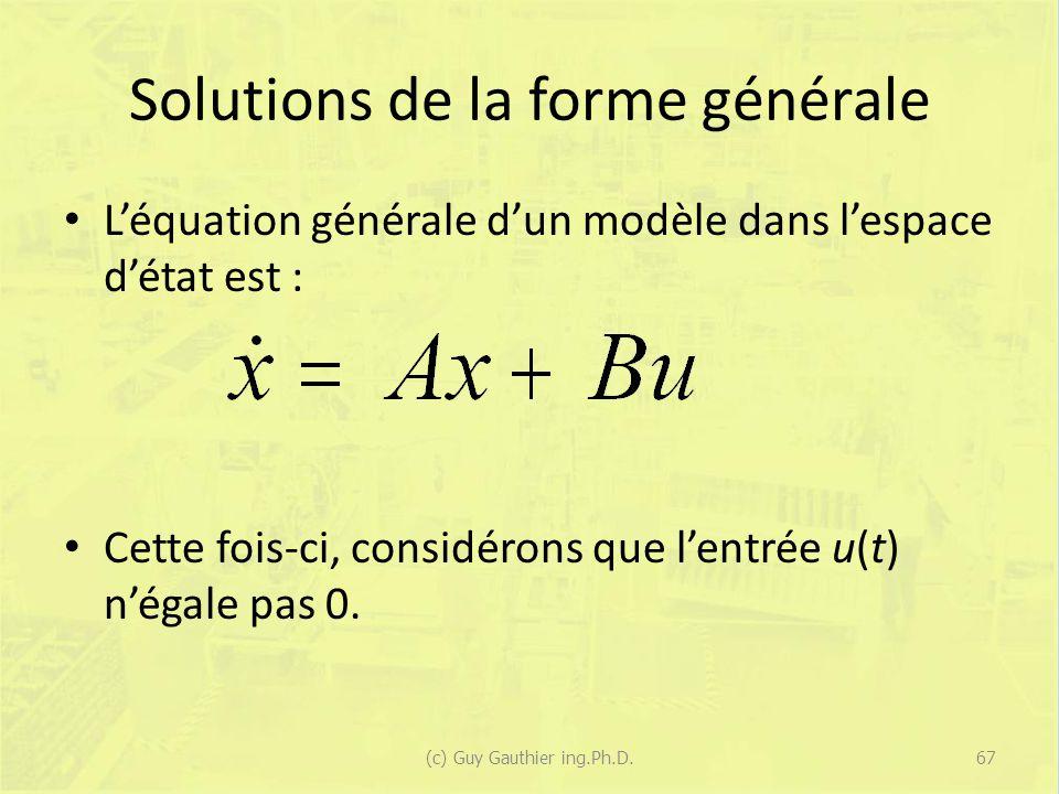 Solutions de la forme générale Léquation générale dun modèle dans lespace détat est : Cette fois-ci, considérons que lentrée u(t) négale pas 0.