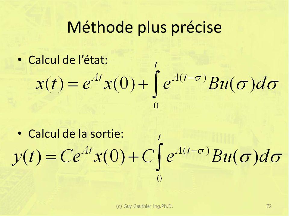 Méthode plus précise Calcul de létat: Calcul de la sortie: (c) Guy Gauthier ing.Ph.D.72