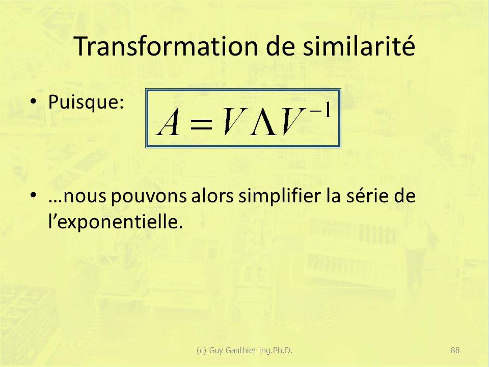 Transformation de similarité Puisque: …nous pouvons alors simplifier la série de lexponentielle.