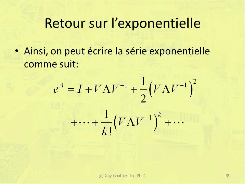 Retour sur lexponentielle Ainsi, on peut écrire la série exponentielle comme suit: 89(c) Guy Gauthier ing.Ph.D.