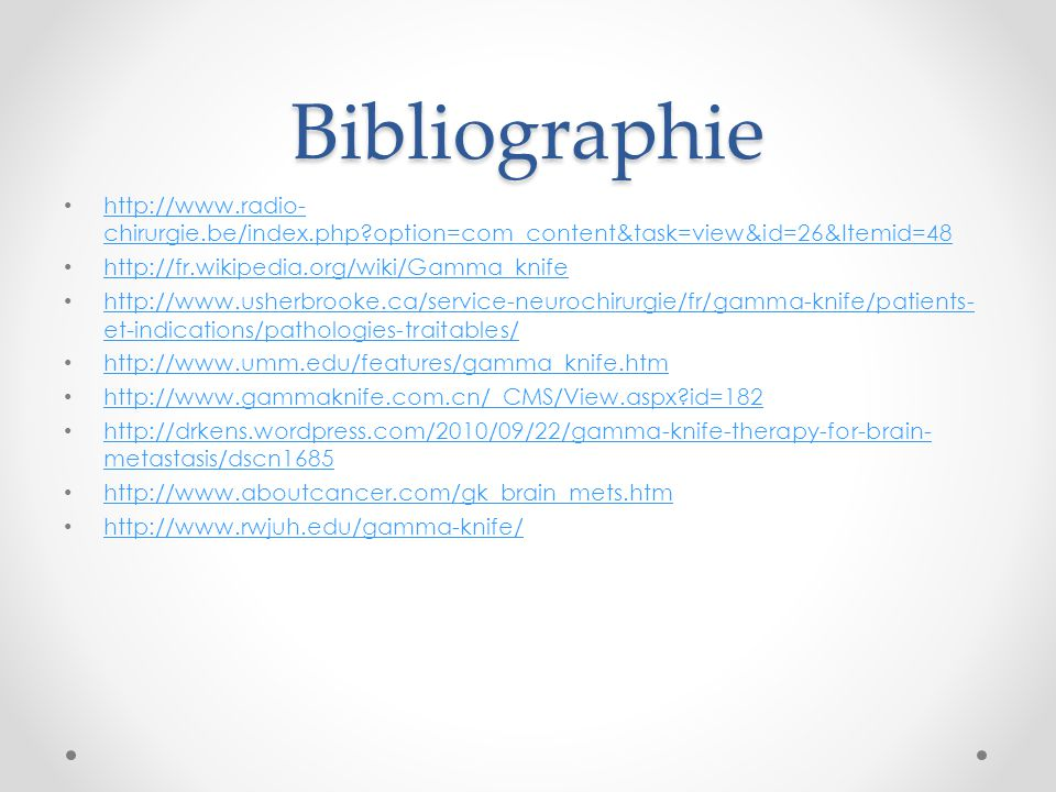 Bibliographie http://www.radio- chirurgie.be/index.php?option=com_content&task=view&id=26&Itemid=48 http://www.radio- chirurgie.be/index.php?option=co