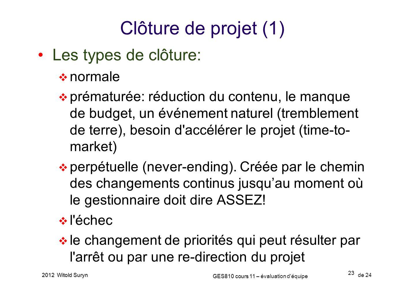 23 GES810 cours 11 – GES810 cours 11 – évaluation d'équipe de 24 2012 Witold Suryn Clôture de projet (1) Les types de clôture: normale prématurée: réd