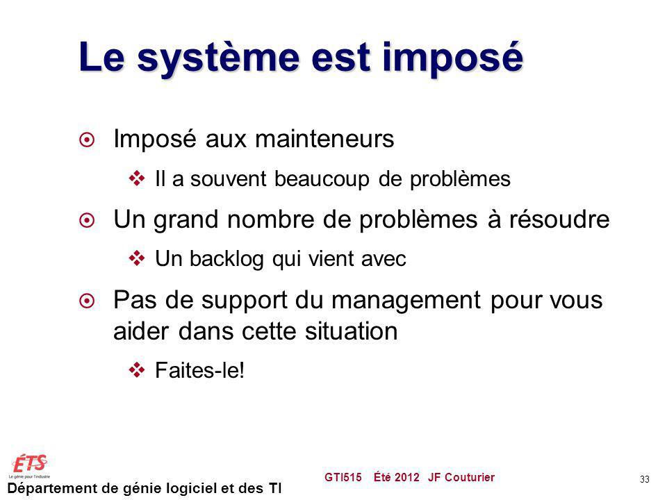 Département de génie logiciel et des TI Le système est imposé Imposé aux mainteneurs Il a souvent beaucoup de problèmes Un grand nombre de problèmes à