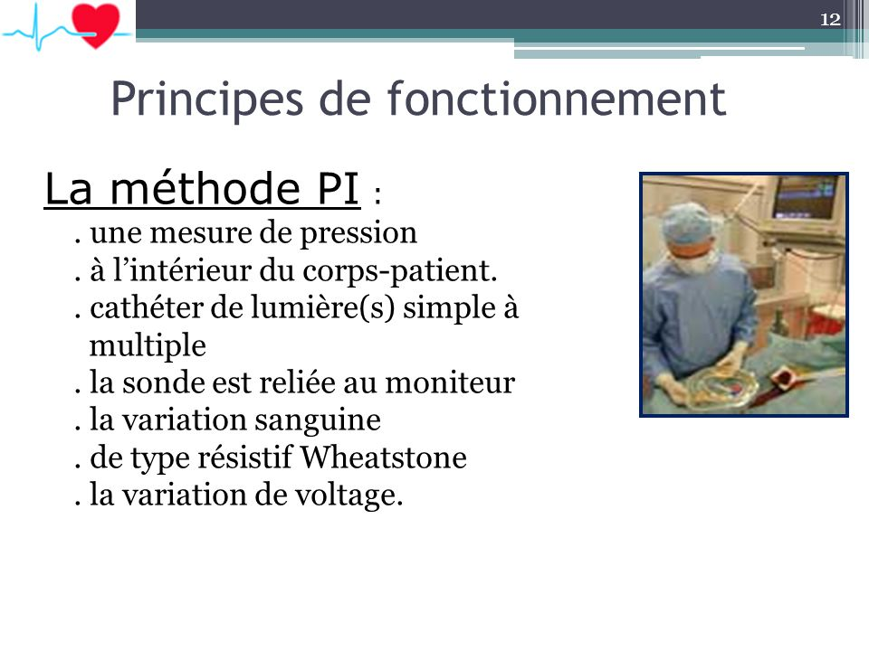 Principes de fonctionnement La méthode PI :. une mesure de pression. à lintérieur du corps-patient.. cathéter de lumière(s) simple à multiple. la sond