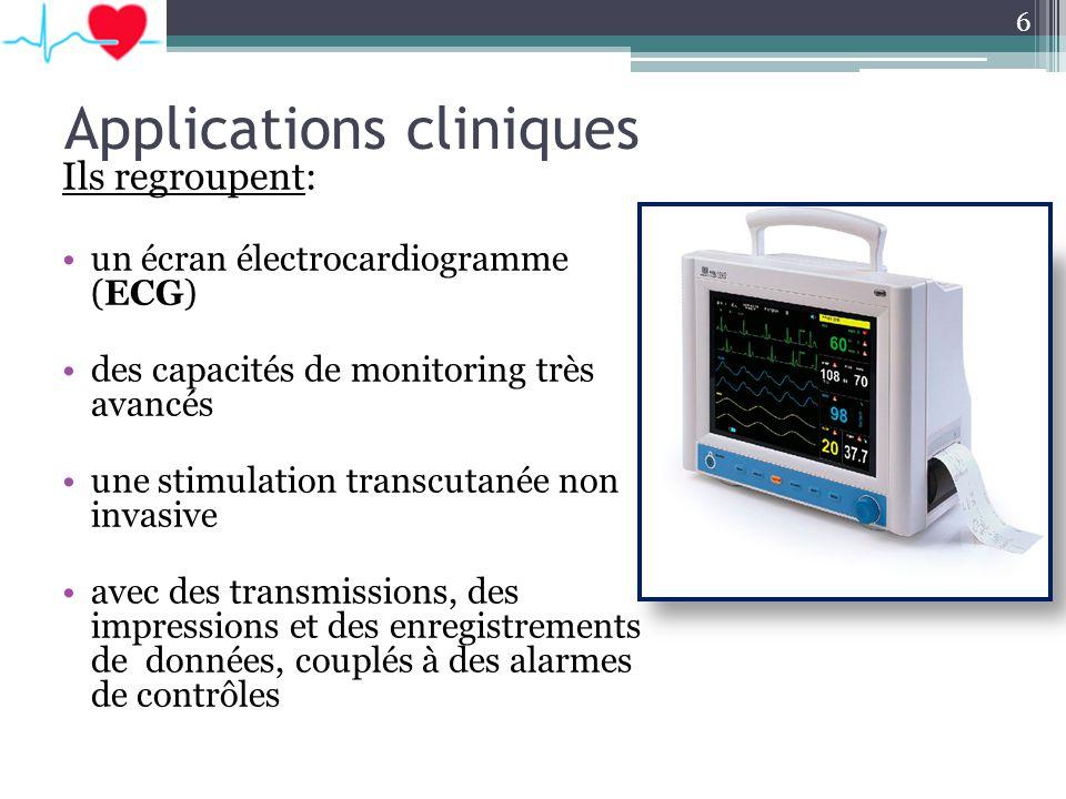 Applications cliniques Ils regroupent: un écran électrocardiogramme (ECG) des capacités de monitoring très avancés une stimulation transcutanée non in
