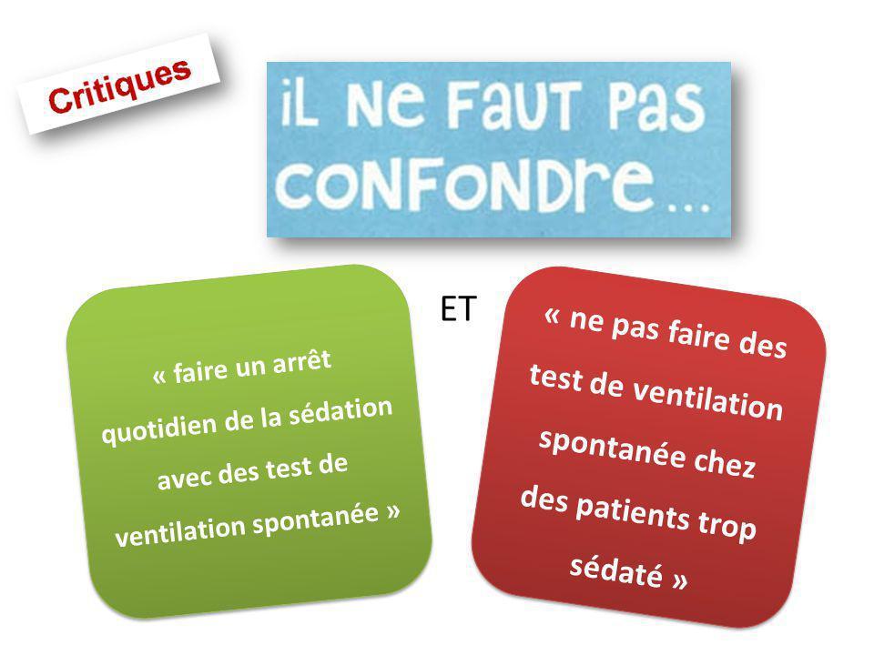 « ne pas faire des test de ventilation spontanée chez des patients trop sédaté » « faire un arrêt quotidien de la sédation avec des test de ventilation spontanée » ET
