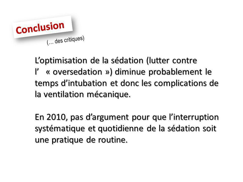 (… des critiques) Loptimisation de la sédation (lutter contre l « oversedation ») diminue probablement le temps dintubation et donc les complications de la ventilation mécanique.