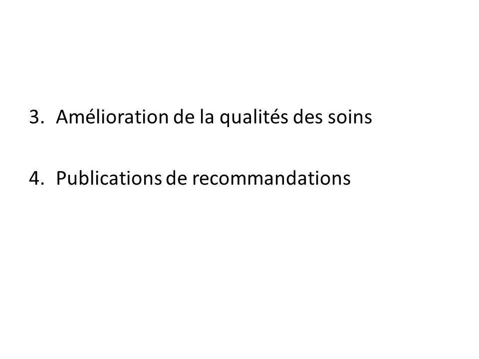 3.Amélioration de la qualités des soins 4.Publications de recommandations