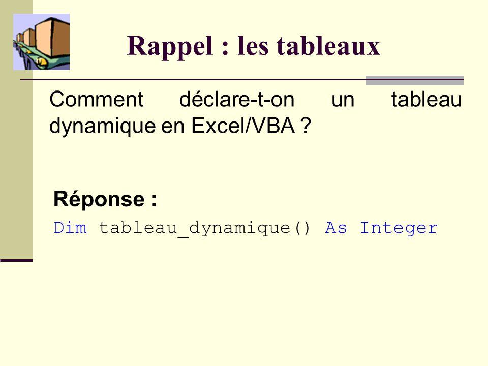 Rappel : les tableaux Comment déclare-t-on un tableau dynamique en Excel/VBA .