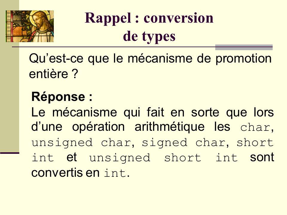 Rappel : conversion de types Quand est-ce que le compilateur réalise une conversion de types ? Réponse : Quand le programmeur le demande explicitement