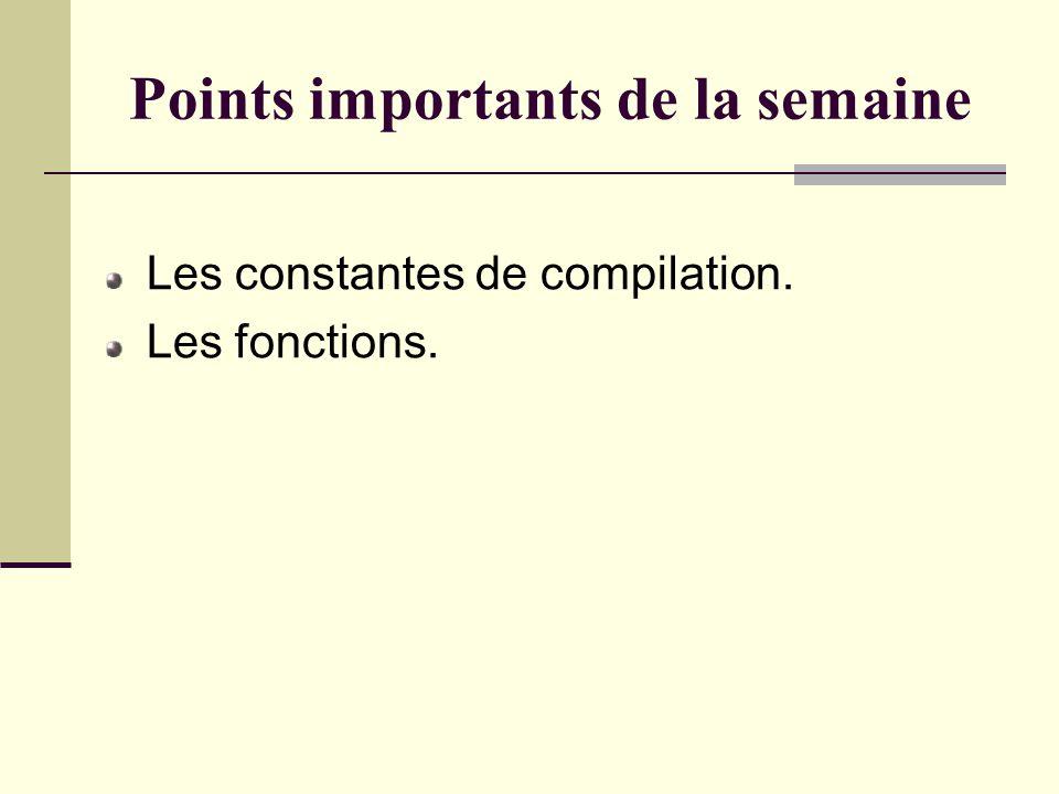 Points importants de la semaine Les constantes de compilation. Les fonctions.