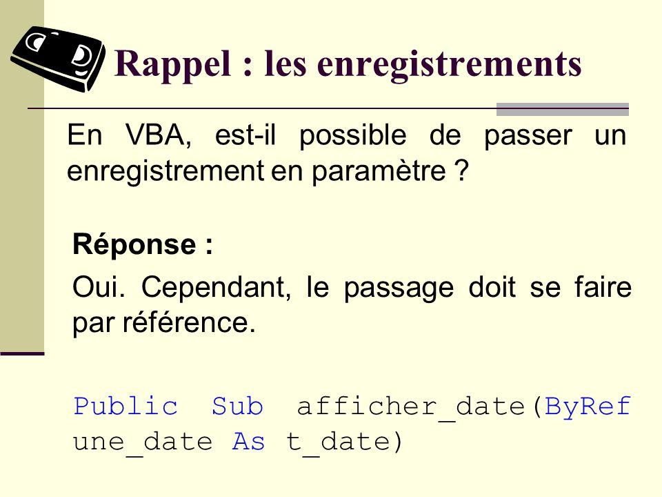 Rappel : les enregistrements Réponse : On utilise le «. ». À titre dexemple, si lenregistrement t_date contient les champs jour, mois et année, nous p