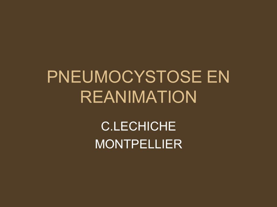 PNEUMOCYSTOSE EN REANIMATION C.LECHICHE MONTPELLIER
