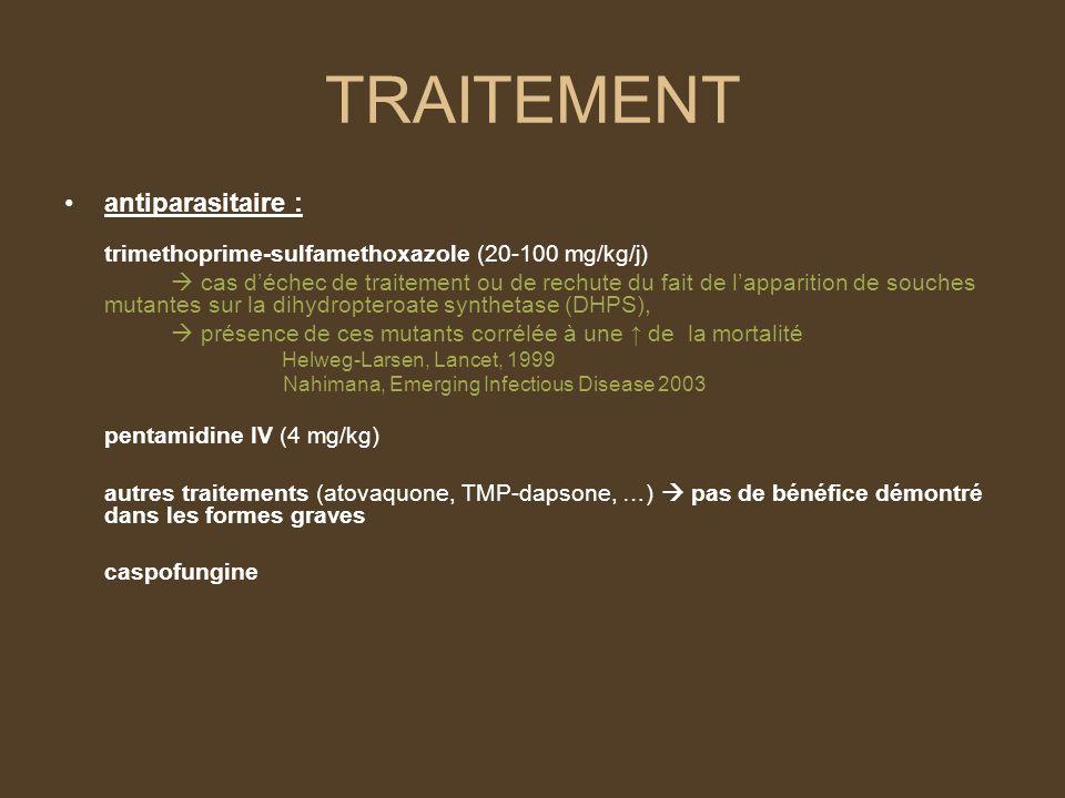 TRAITEMENT (2) Corticothérapie : diminue la mortalité, diminue le recours à la VM pas deffet secondaire schémas thérapeutiques : Gagnon et col, NEJM, 1990 Bozzette et col, NEJM, 1990 Lambertus, Chest, 1990 SCHEMA USA : –40 mg x 2 j 5 jours –40 mg x 1 j 5 jours –20 mg x 1 j J21 SCHEMA France : –240 mg J1 J3 –120 mg J4 J6 –60 mg J6 J9