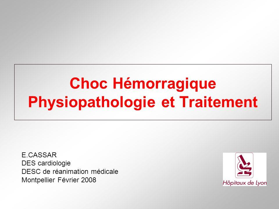 Choc Hémorragique Physiopathologie et Traitement E.CASSAR DES cardiologie DESC de réanimation médicale Montpellier Février 2008