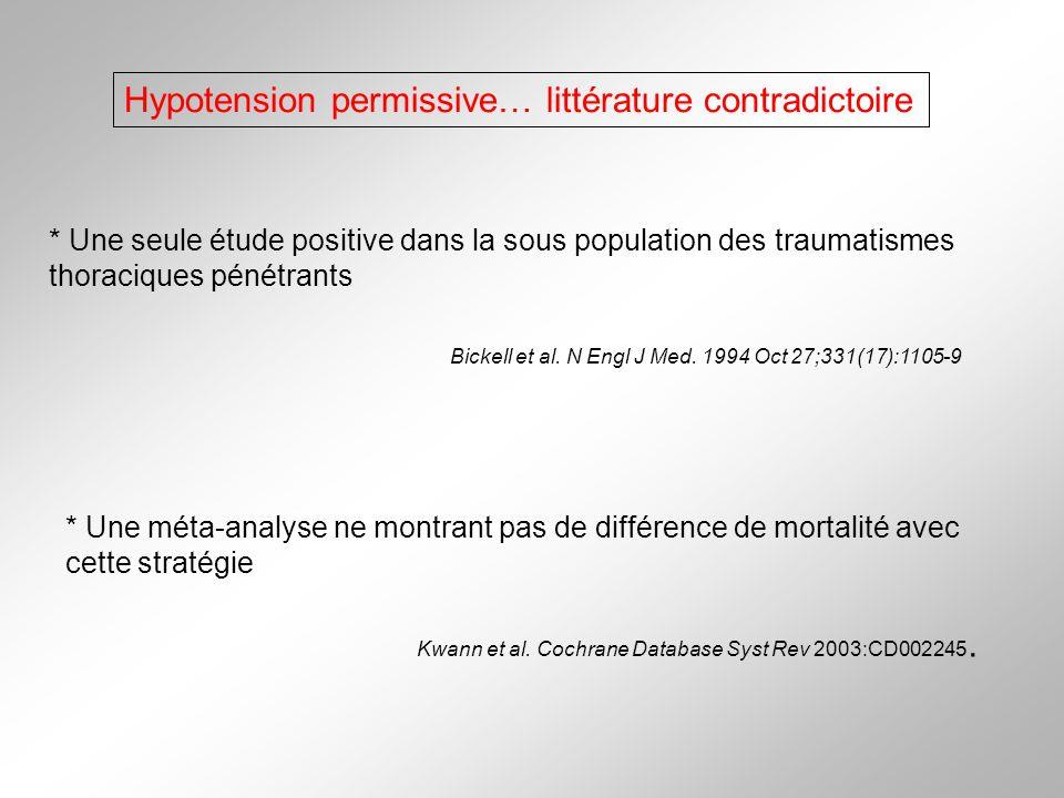 Bickell et al. N Engl J Med. 1994 Oct 27;331(17):1105-9 Hypotension permissive… littérature contradictoire * Une seule étude positive dans la sous pop