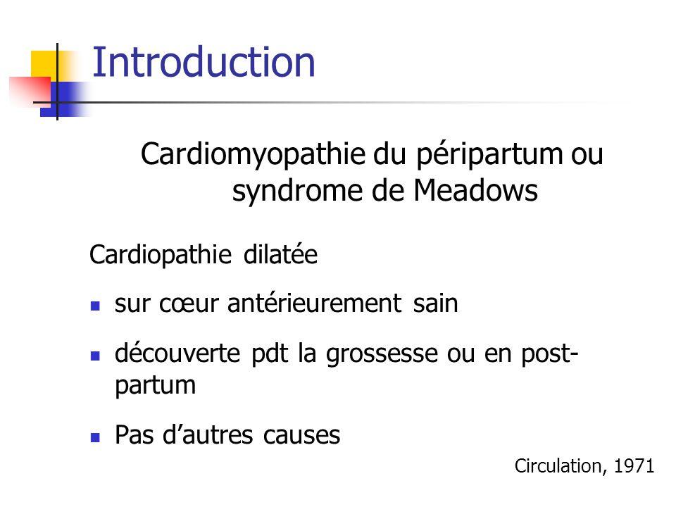 Introduction Cardiomyopathie du péripartum ou syndrome de Meadows Cardiopathie dilatée sur cœur antérieurement sain découverte pdt la grossesse ou en