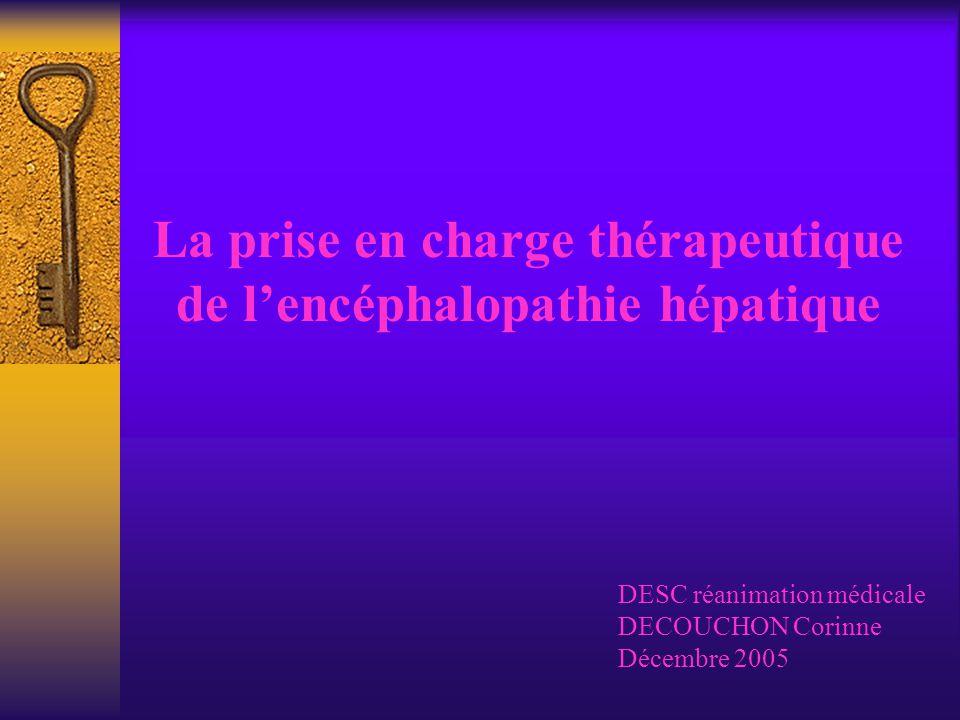La prise en charge thérapeutique de lencéphalopathie hépatique DESC réanimation médicale DECOUCHON Corinne Décembre 2005