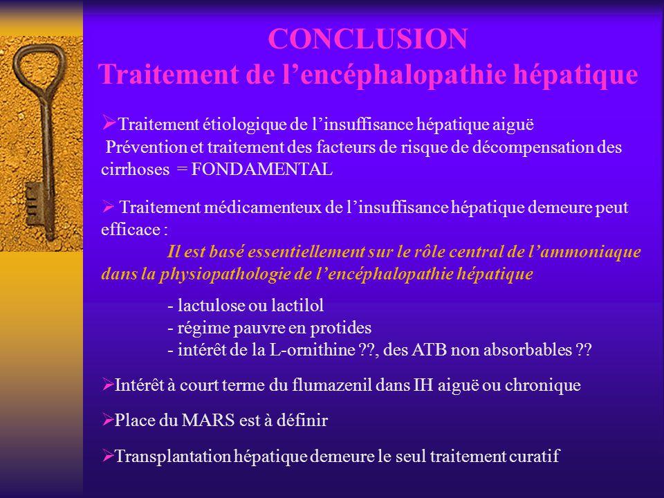 CONCLUSION Traitement de lencéphalopathie hépatique Traitement étiologique de linsuffisance hépatique aiguë Prévention et traitement des facteurs de r
