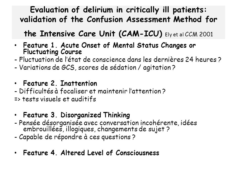 Evaluation of delirium in critically ill patients: validation of the Confusion Assessment Method for the Intensive Care Unit (CAM-ICU) Ely et al CCM 2