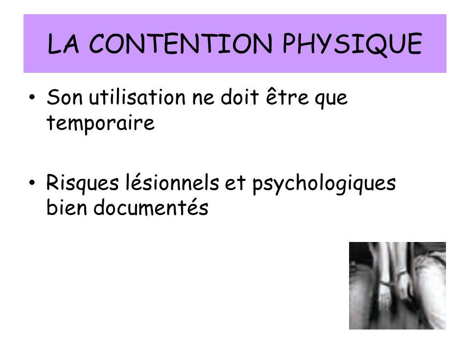 LA CONTENTION PHYSIQUE Son utilisation ne doit être que temporaire Risques lésionnels et psychologiques bien documentés