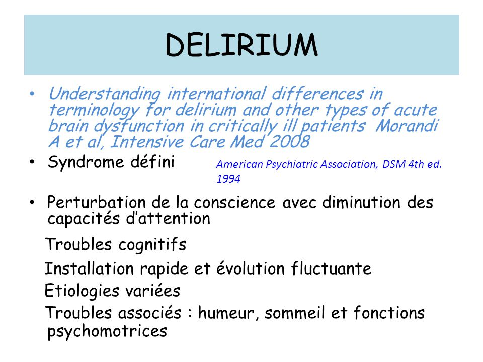 LITTÉRATURE SUR DELIRIUM Delirium as a Predictor of Mortality in Mechanically Ventilated Patients in the Intensive Care Unit JAMA, April 14, 2004 Delirium in Mechanically Ventilated Patients: Validity and Reliability of the Confusion Assessment Method for the Intensive Care Unit (CAM-ICU) JAMA, Dec 2001 Effect of Sedation With Dexmedetomidine vs Lorazepam on Acute Brain Dysfunction in Mechanically Ventilated Patients: The MENDS Randomized Controlled Trial JAMA, December 12, 2007 …..