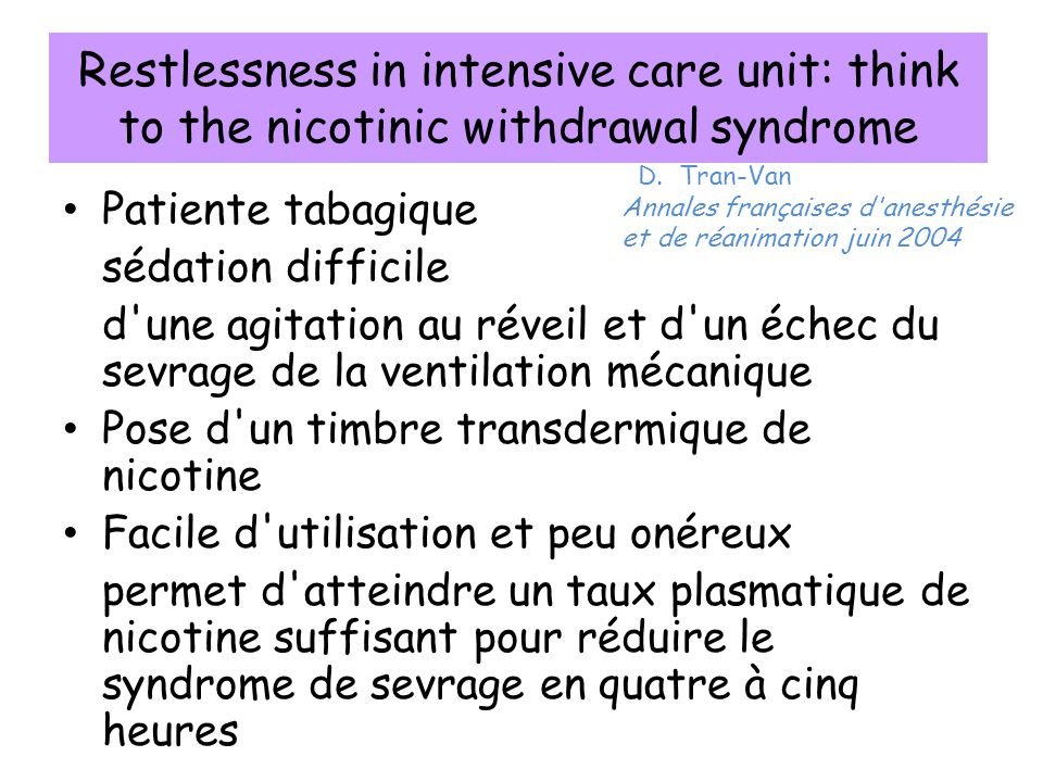 Restlessness in intensive care unit: think to the nicotinic withdrawal syndrome Patiente tabagique sédation difficile d'une agitation au réveil et d'u
