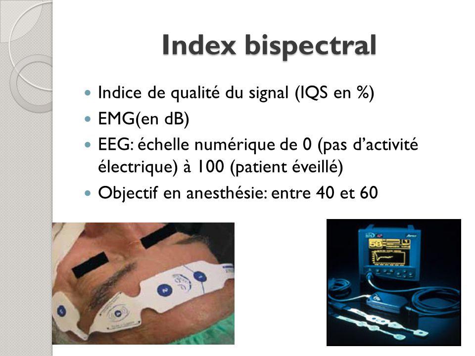 Index bispectral Indice de qualité du signal (IQS en %) EMG(en dB) EEG: échelle numérique de 0 (pas dactivité électrique) à 100 (patient éveillé) Objectif en anesthésie: entre 40 et 60