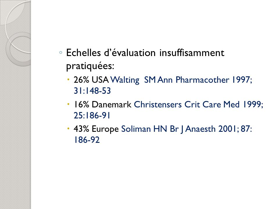 Echelles dévaluation insuffisamment pratiquées: 26% USA Walting SM Ann Pharmacother 1997; 31:148-53 16% Danemark Christensers Crit Care Med 1999; 25:1