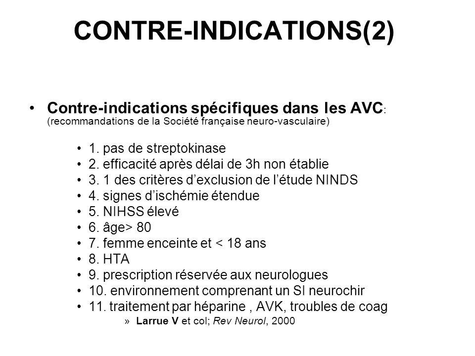CONTRE-INDICATIONS(2) Contre-indications spécifiques dans les AVC : (recommandations de la Société française neuro-vasculaire) 1. pas de streptokinase