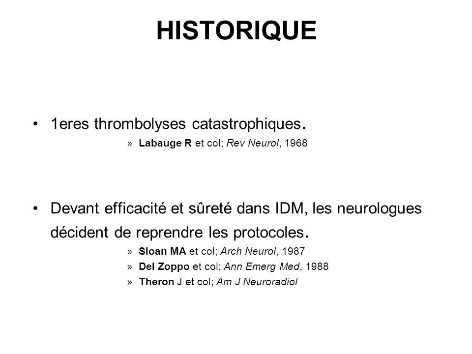 HISTORIQUE 1eres thrombolyses catastrophiques. »Labauge R et col; Rev Neurol, 1968 Devant efficacité et sûreté dans IDM, les neurologues décident de r
