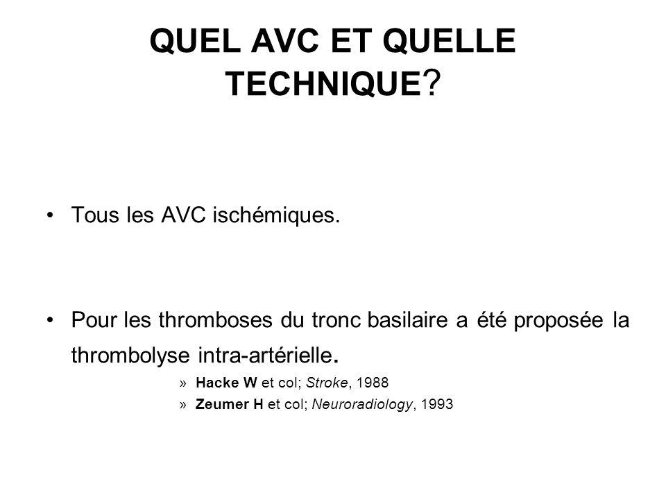 QUEL AVC ET QUELLE TECHNIQUE ? Tous les AVC ischémiques. Pour les thromboses du tronc basilaire a été proposée la thrombolyse intra-artérielle. »Hacke