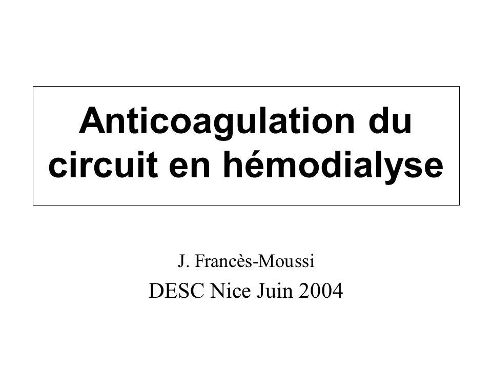 Anticoagulation du circuit en hémodialyse J. Francès-Moussi DESC Nice Juin 2004
